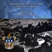 Remembering Carlisle Barracks: A Musical and Pictorial Journey — сборник