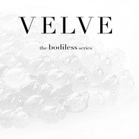 The Bodiless Series — Velve