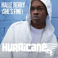 Halle Berry (She's Fine) — Hurricane Chris feat. Superstarr, Hot Chelle Rae