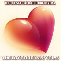 The Love Dreams, Vol. 3 — The Lounge Unlimited Orchestra