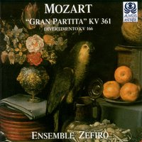 Mozart: Gran Partita Serenade, K. 361 - Divertimento No. 3, K. 166 — Ensemble Zefiro, Вольфганг Амадей Моцарт