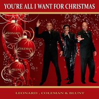 You're All I Want for Christmas — Leonard, Blunt, Coleman