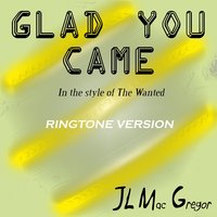 Glad You Came in the Style of the Wanted — JL Mac Gregor