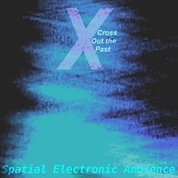 Cross Out the Past — Spatial Electronic Ambience