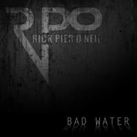 Bad Water — Rick Pier O'Neil