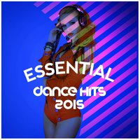 Essential Dance Hits 2015 — Ultimate Dance Hits, Dance DJ, Dance Party Dj Club, Dance DJ|Dance Party Dj Club|Ultimate Dance Hits