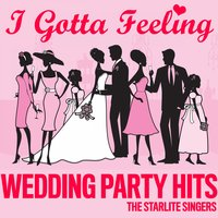 I Gotta Feeling - Wedding Party Hits — The Starlite Singers