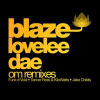 Lovelee Dae - Om Remixes — Blaze, Funk D'Void
