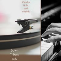 Down Tribeca Way — Claudio Holst And Friends