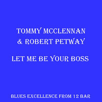 Let Me Be Your Boss — Tommy McClennan, Robert Petway, Tommy McClennan & Robert Petway