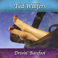 Drivin' Barefoot - Disc 1 — Ted Wulfers