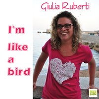 I'm Like a Bird — Giulia Ruberti