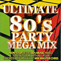 Ultimate 80s Party Mega Mix — To Kool Chris