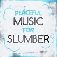 Peaceful Music for Slumber — Peaceful Music