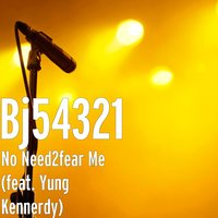 No Need2fear Me (feat. Yung Kennerdy) — BJ54321, yung kennerdy