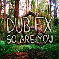 So Are You — Dub Fx