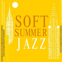Soft Summer Jazz — Chillout, Smooth Jazz, Soft Chilled Jazz, Chillout|Smooth Jazz|Soft Chilled Jazz