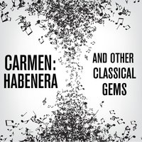 Carmen: Habenera and Other Classical Gems — сборник
