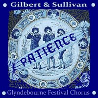 Patience by Gilbert and Sullivan — The Glyndebourne Festival Chorus
