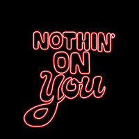 Nothin' On You - Single — They Got Nothing On You