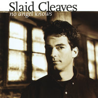 No Angel Knows — Slaid Cleaves