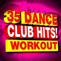 35 Dance Club Hits! Workout — Ultimate Workout Factory