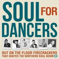 Soul for Dancers: Out on the Floor Firecrackers That Ignited the Northern Soul Boom — сборник