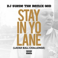 Stay In Yo Lane (LaVar Ball Challenge) — DJ Suede The Remix God