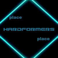 Place — Hardformers