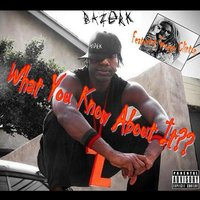 What You Know About It?? - Single — Bazerk feat. George Clinton
