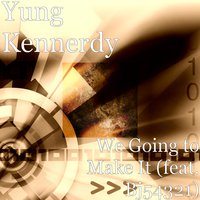 We Going to Make It — BJ54321, yung kennerdy