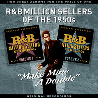 "R&B Million Sellers Of The 1950s - ""Make Mine A Double"" Two Great Albums For The Price Of One — сборник"
