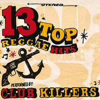 13 Top Reggae Hits Performed By Club Killers — Club Killers