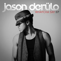 Whatcha Say — Jason Derulo