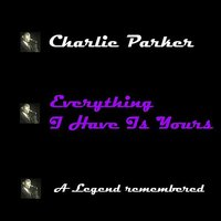 Everything I Have Is Yours — Charlie Parker