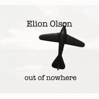 Out of Nowhere — Elion Olson
