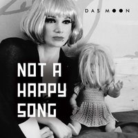 Not a Happy Song — Olivier, MIRA, Das Moon, Luna