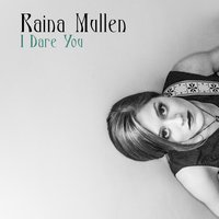 I Dare You - EP — Raina Mullen