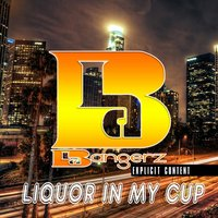 Liquor in My Cup — Magic Mack, 20mil, J.Hitm, La Bangerz, Swagg out da Mutant, Y.a.B Cash