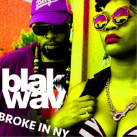 Broke in New York — Blak Wav