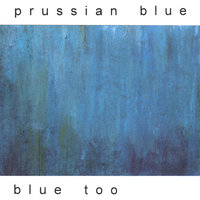 Blue Too — Prussian Blue