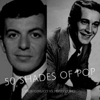 50 Shades of Pop: Dion Dimucci vs. Perry Como — Dion Dimucci, Perry Como