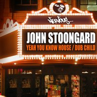 Yeah You Know House / Dub Child — John Stoongard