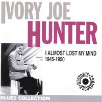 I almost lost my mind — Ivory Joe Hunter