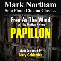 Papillon: Free as the Wind - From the 1973 Motion Picture (feat. Mark Northam) — Jerry Goldsmith, Mark Northam