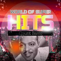 World of Super Hits — Count Basie, Count Basie & His Orchestra, Count Basie Sextet, Count Basie & His All American Rhythm