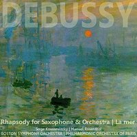 Debussy: Rhapsody for Saxophone and Orchestra, La Mer — Boston Symphony Orchestra, Serge Koussevitzky, Philharmonic Orchestra of Paris, Клод Дебюсси