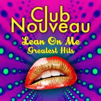 Lean On Me - Greatest Hits — Club Nouveau