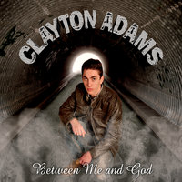 Between Me and God — Clayton Adams