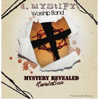 Mystery Revealed (Revelation) — D. Mystify Worship Band